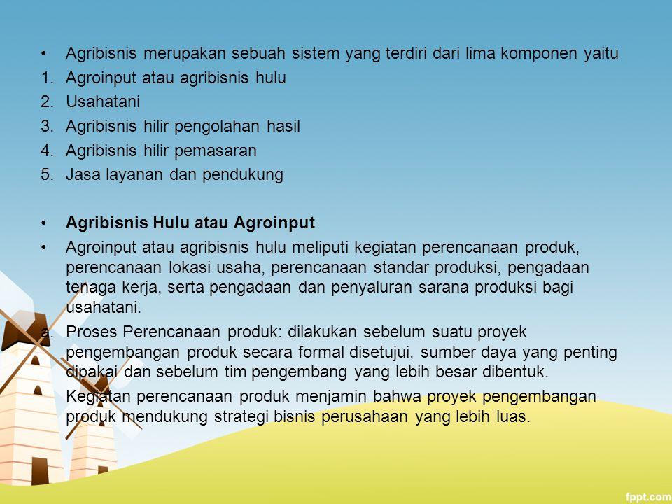 Agribisnis merupakan sebuah sistem yang terdiri dari lima komponen yaitu