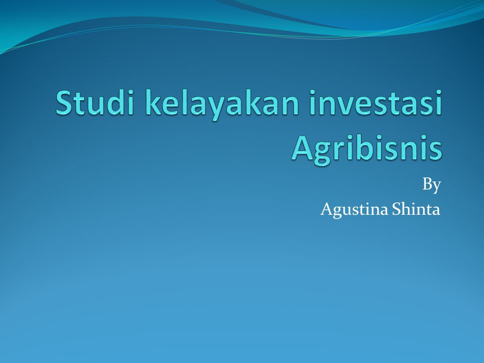 Studi kelayakan investasi Agribisnis