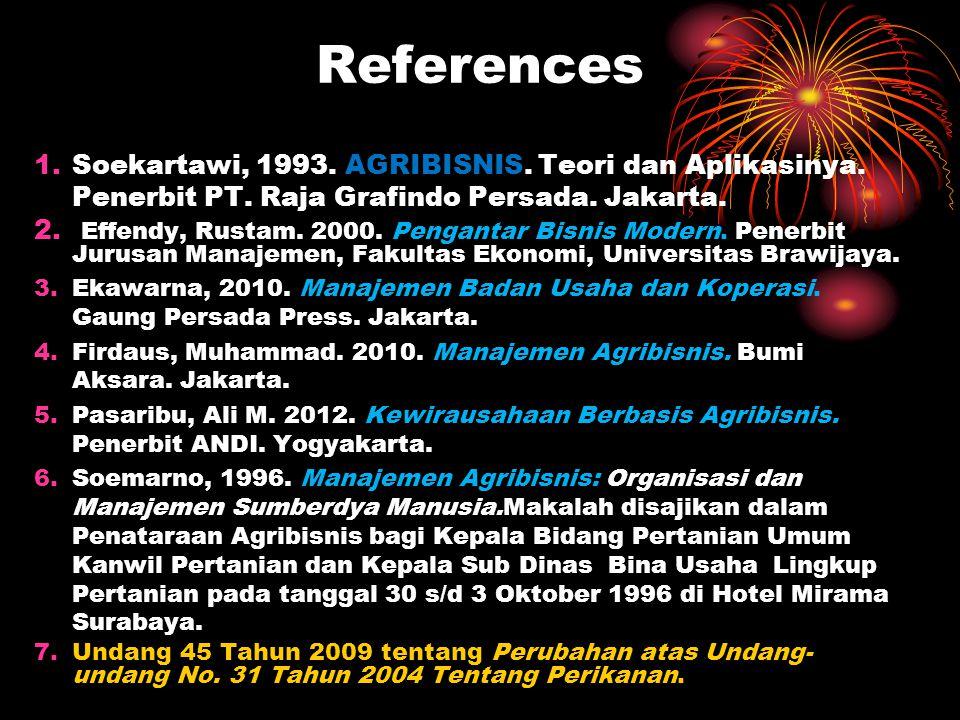 References Soekartawi, 1993. AGRIBISNIS. Teori dan Aplikasinya. Penerbit PT. Raja Grafindo Persada. Jakarta.