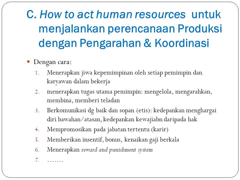 C. How to act human resources untuk menjalankan perencanaan Produksi dengan Pengarahan & Koordinasi