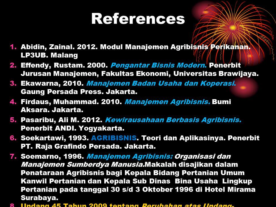 References Abidin, Zainal. 2012. Modul Manajemen Agribisnis Perikanan. LP3UB. Malang.