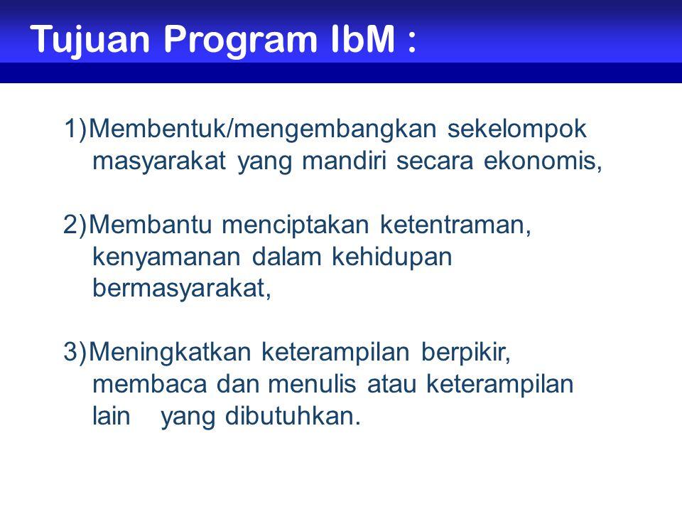 Tujuan Program IbM : Membentuk/mengembangkan sekelompok masyarakat yang mandiri secara ekonomis,