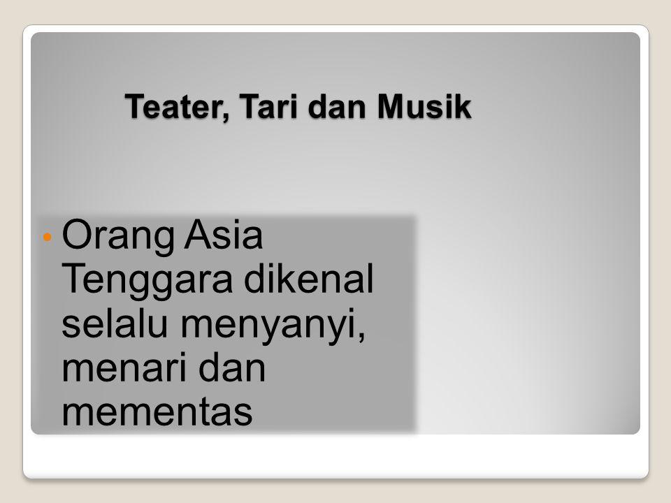 Orang Asia Tenggara dikenal selalu menyanyi, menari dan mementas