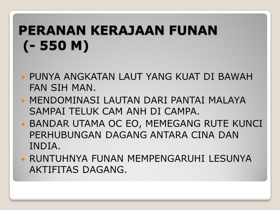 PERANAN KERAJAAN FUNAN (- 550 M)