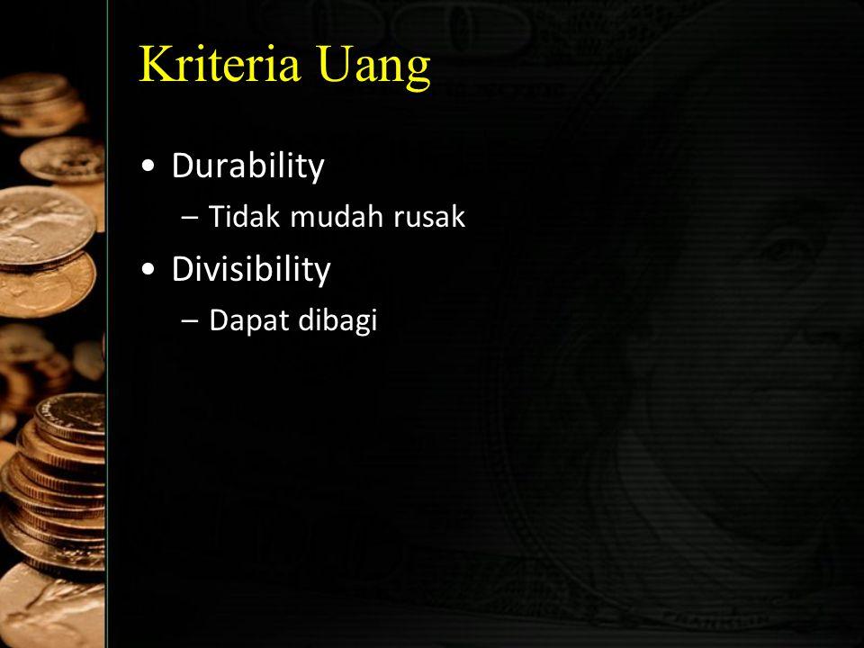 Kriteria Uang Durability Tidak mudah rusak Divisibility Dapat dibagi