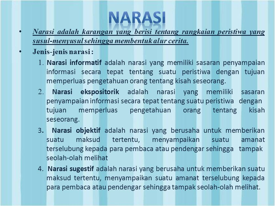 NARASI Narasi adalah karangan yang berisi tentang rangkaian peristiwa yang susul-menyusul sehingga membentuk alur cerita.