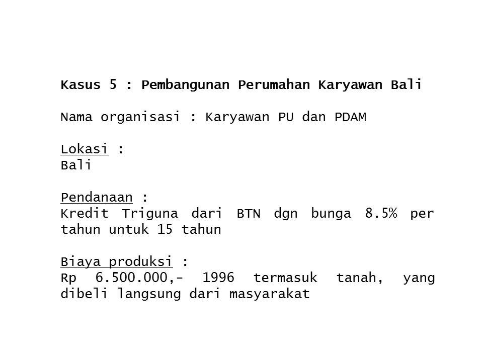 Kasus 5 : Pembangunan Perumahan Karyawan Bali