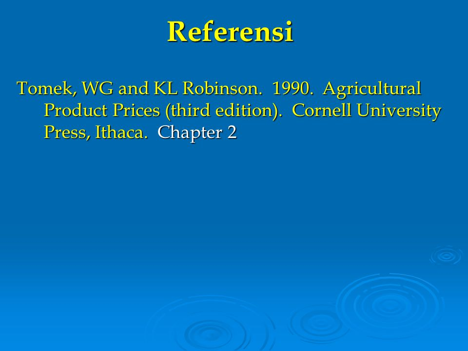 Referensi Tomek, WG and KL Robinson. 1990. Agricultural Product Prices (third edition).