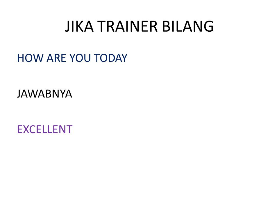 JIKA TRAINER BILANG HOW ARE YOU TODAY JAWABNYA EXCELLENT