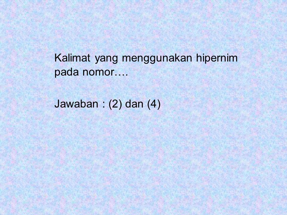 Kalimat yang menggunakan hipernim pada nomor….