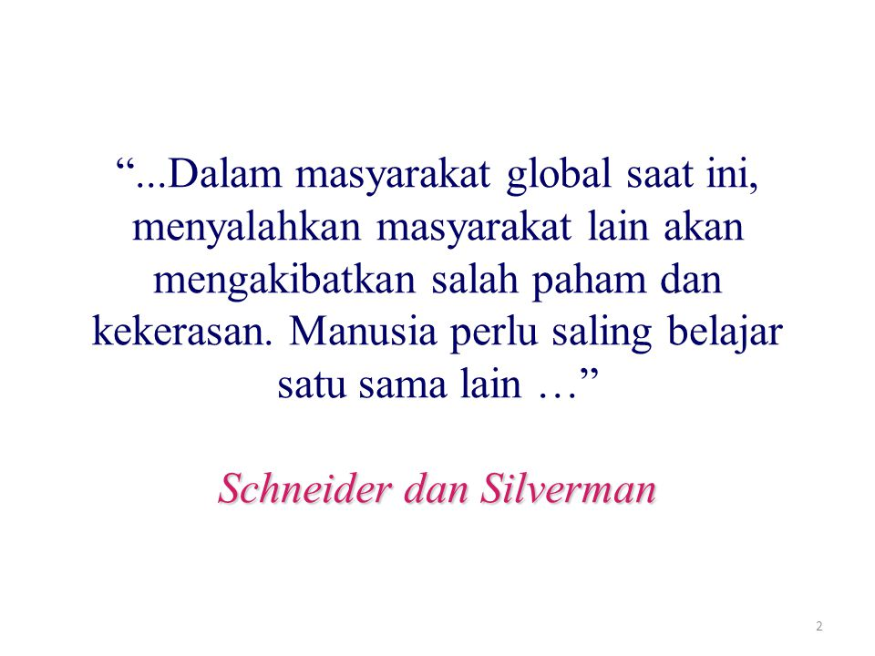 ...Dalam masyarakat global saat ini, menyalahkan masyarakat lain akan mengakibatkan salah paham dan kekerasan.