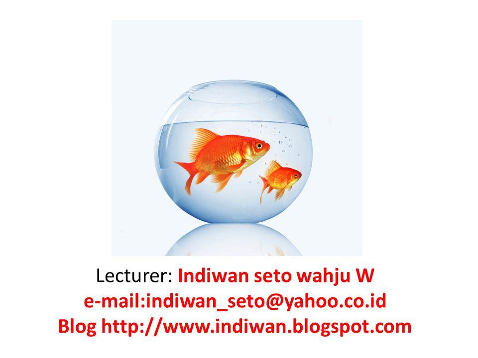 Lecturer: Indiwan seto wahju W e-mail:indiwan_seto@yahoo. co