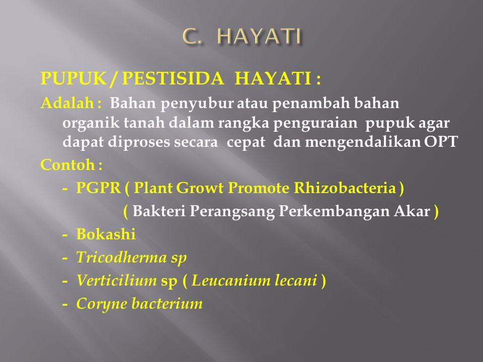 C. HAYATI PUPUK / PESTISIDA HAYATI :