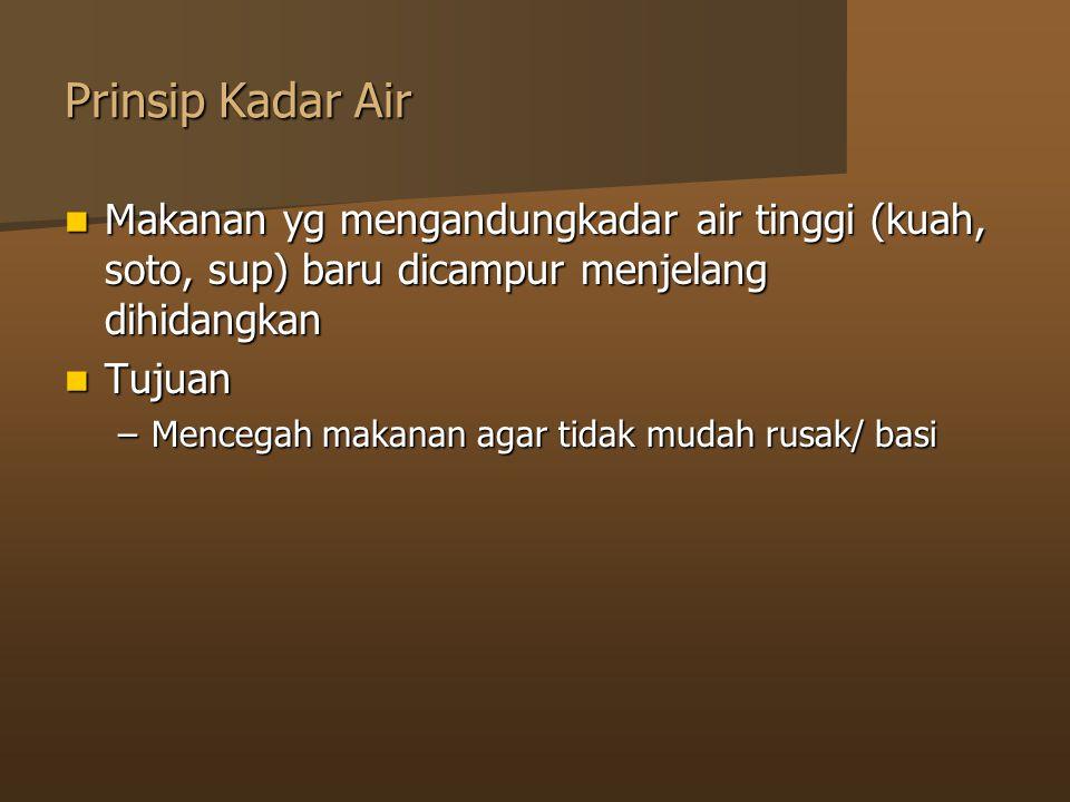 Prinsip Kadar Air Makanan yg mengandungkadar air tinggi (kuah, soto, sup) baru dicampur menjelang dihidangkan.