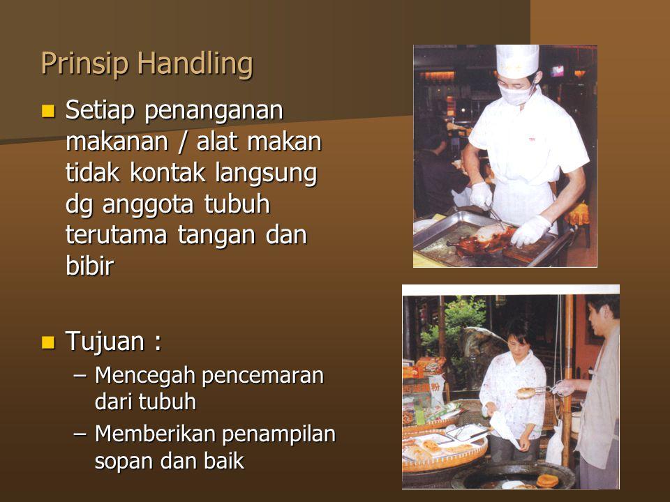 Prinsip Handling Setiap penanganan makanan / alat makan tidak kontak langsung dg anggota tubuh terutama tangan dan bibir.
