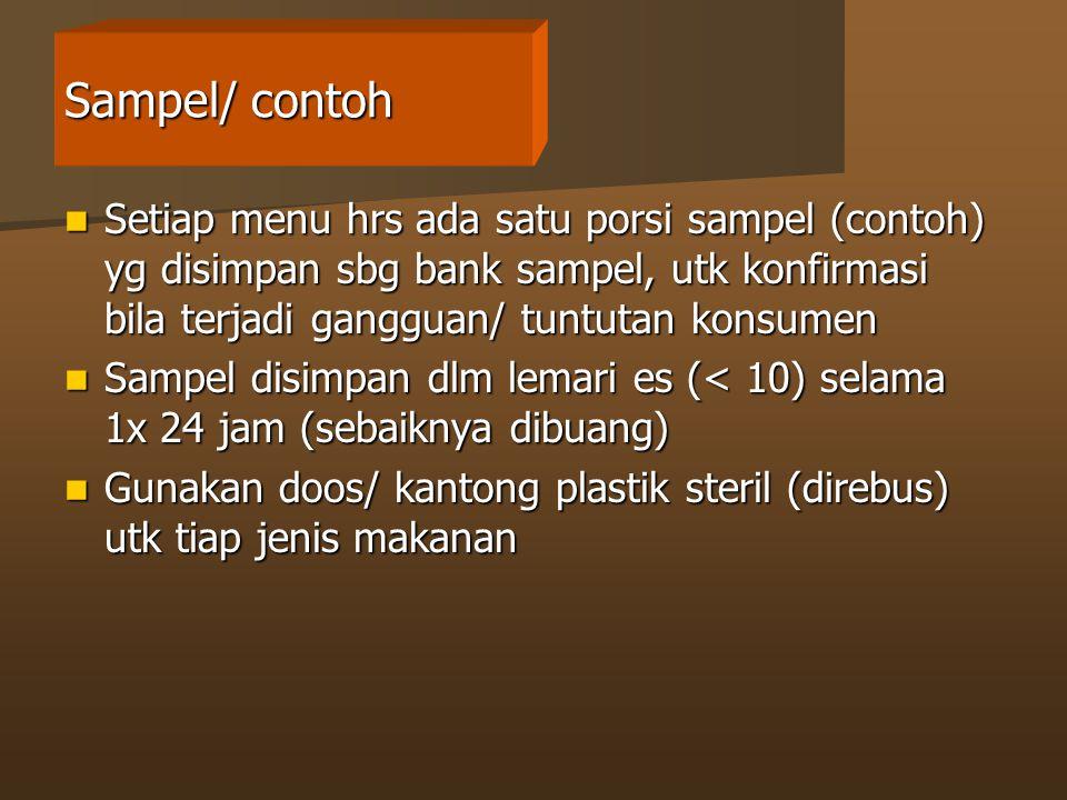 Sampel/ contoh Setiap menu hrs ada satu porsi sampel (contoh) yg disimpan sbg bank sampel, utk konfirmasi bila terjadi gangguan/ tuntutan konsumen.