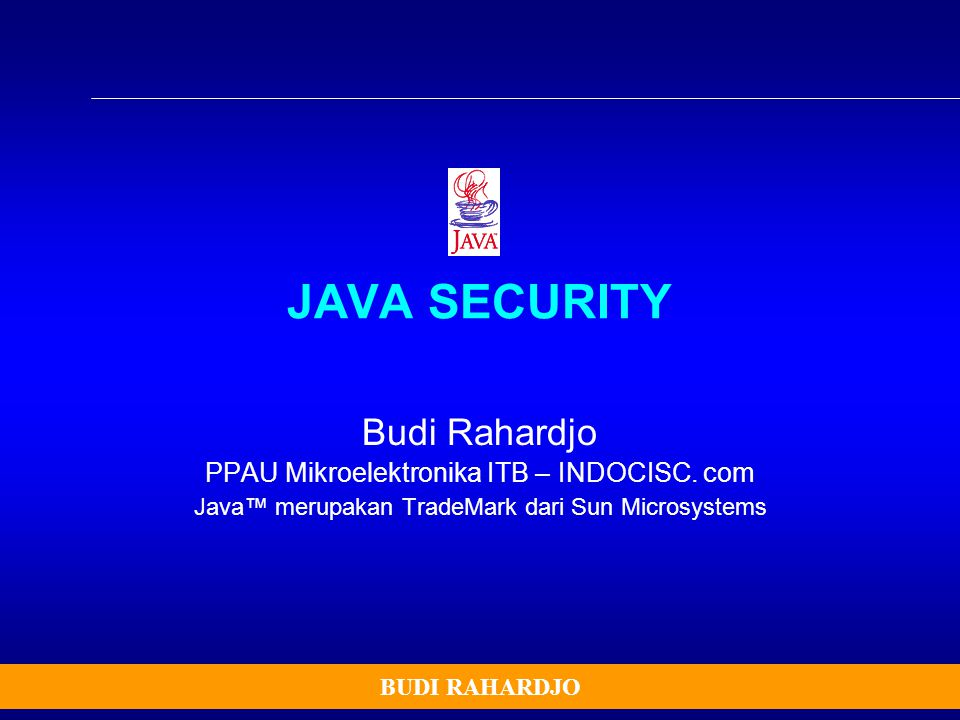 JAVA SECURITY Budi Rahardjo PPAU Mikroelektronika ITB – INDOCISC. com