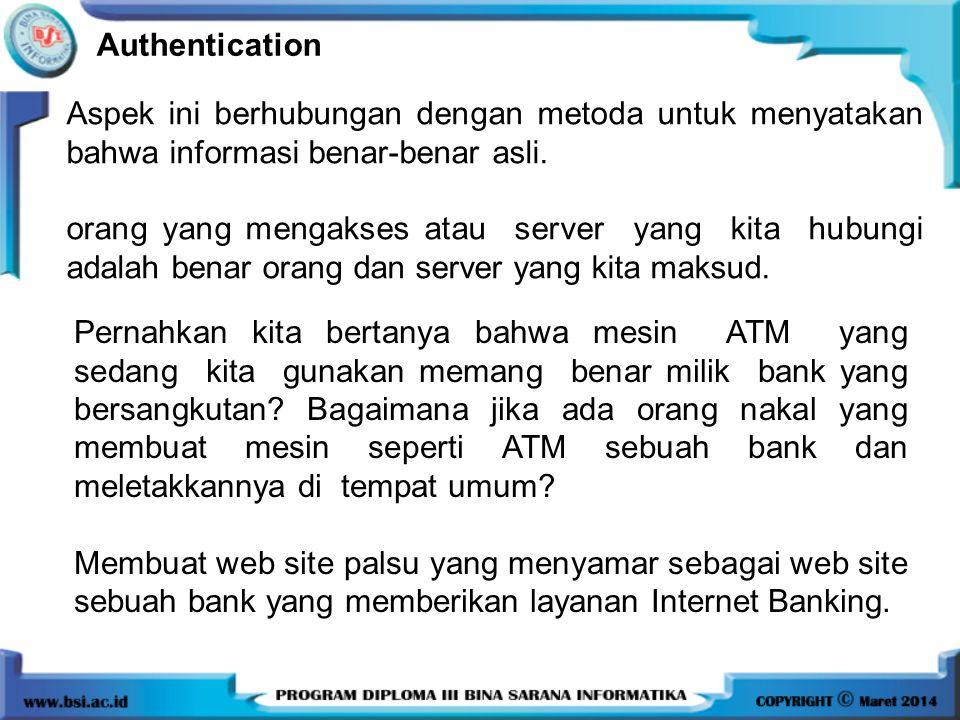 Authentication Aspek ini berhubungan dengan metoda untuk menyatakan bahwa informasi benar-benar asli.
