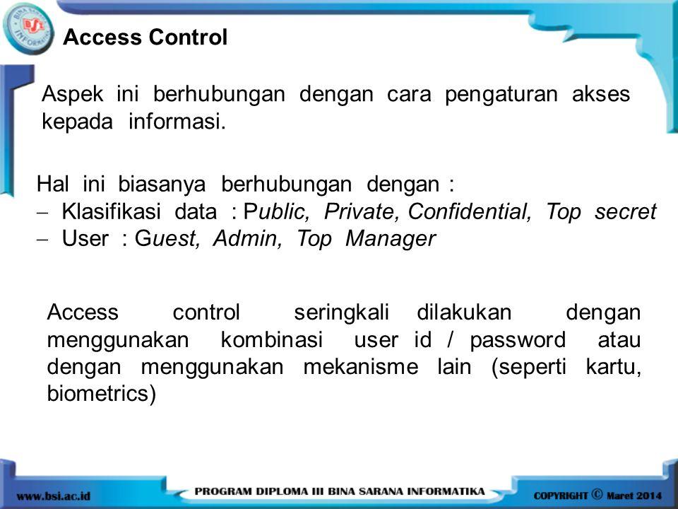 Access Control Aspek ini berhubungan dengan cara pengaturan akses kepada informasi. Hal ini biasanya berhubungan dengan :