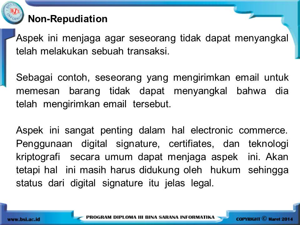 Non-Repudiation Aspek ini menjaga agar seseorang tidak dapat menyangkal telah melakukan sebuah transaksi.