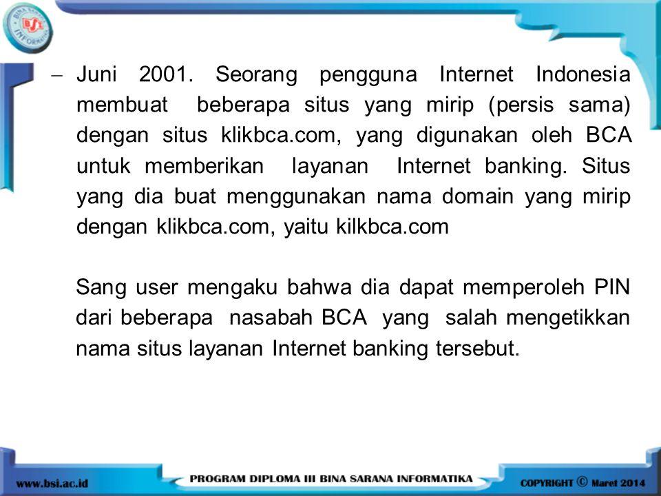 Juni 2001. Seorang pengguna Internet Indonesia membuat beberapa situs yang mirip (persis sama) dengan situs klikbca.com, yang digunakan oleh BCA untuk memberikan layanan Internet banking. Situs yang dia buat menggunakan nama domain yang mirip dengan klikbca.com, yaitu kilkbca.com