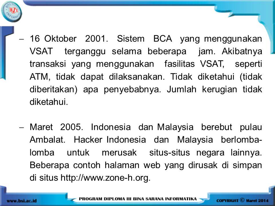 16 Oktober 2001. Sistem BCA yang menggunakan VSAT terganggu selama beberapa jam. Akibatnya transaksi yang menggunakan fasilitas VSAT, seperti ATM, tidak dapat dilaksanakan. Tidak diketahui (tidak diberitakan) apa penyebabnya. Jumlah kerugian tidak diketahui.