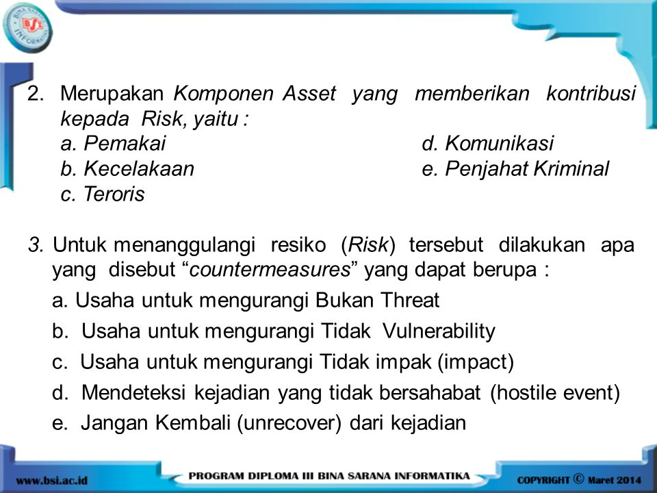 2. Merupakan Komponen Asset yang memberikan kontribusi kepada Risk, yaitu :