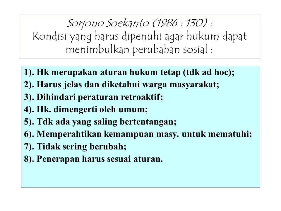 Sorjono Soekanto (1986 : 130) : Kondisi yang harus dipenuhi agar hukum dapat menimbulkan perubahan sosial :
