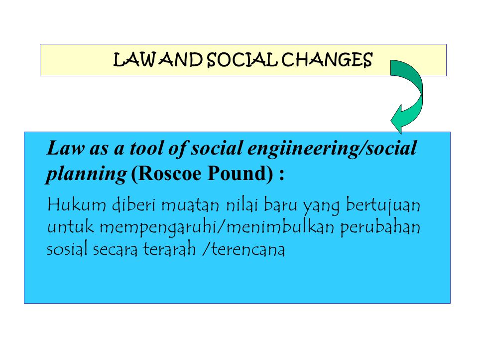 Law as a tool of social engiineering/social planning (Roscoe Pound) :