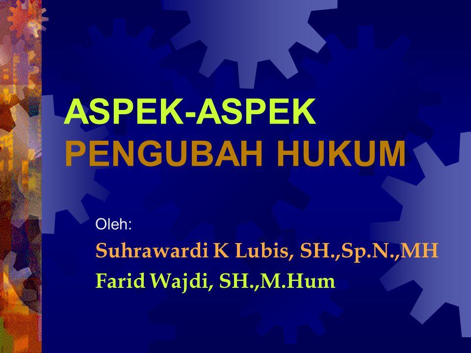 ASPEK-ASPEK PENGUBAH HUKUM