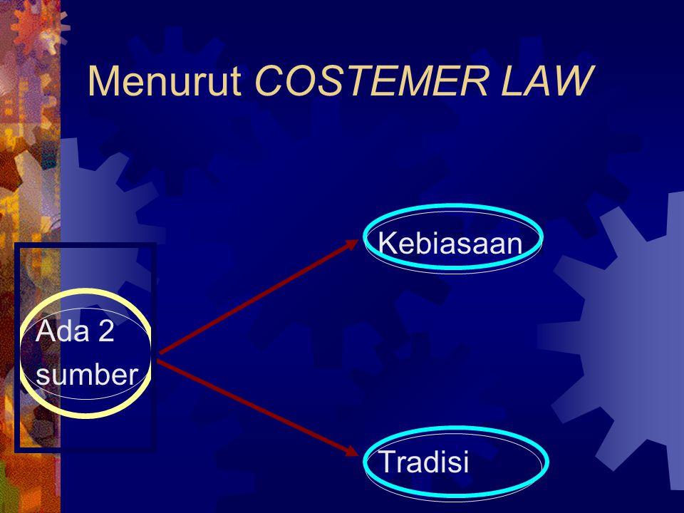 Menurut COSTEMER LAW Kebiasaan Ada 2 sumber Tradisi