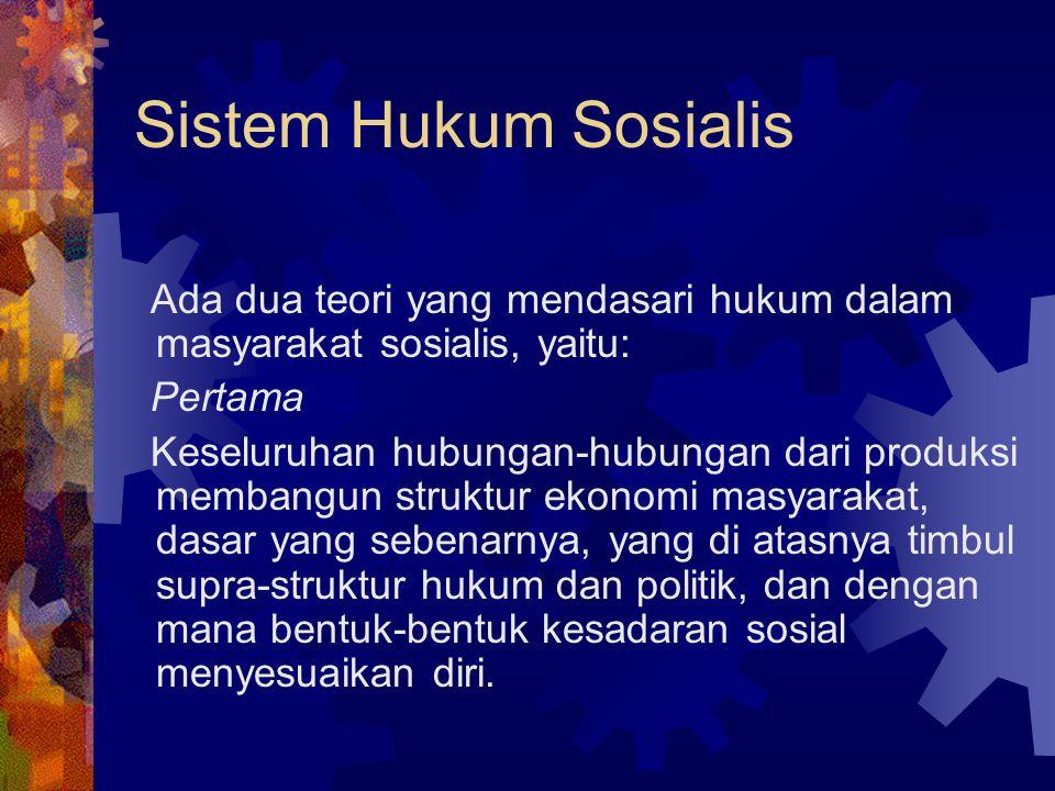 Sistem Hukum Sosialis Ada dua teori yang mendasari hukum dalam masyarakat sosialis, yaitu: Pertama.