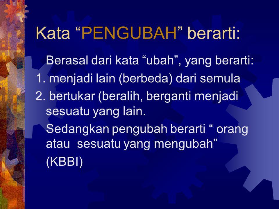 Kata PENGUBAH berarti: