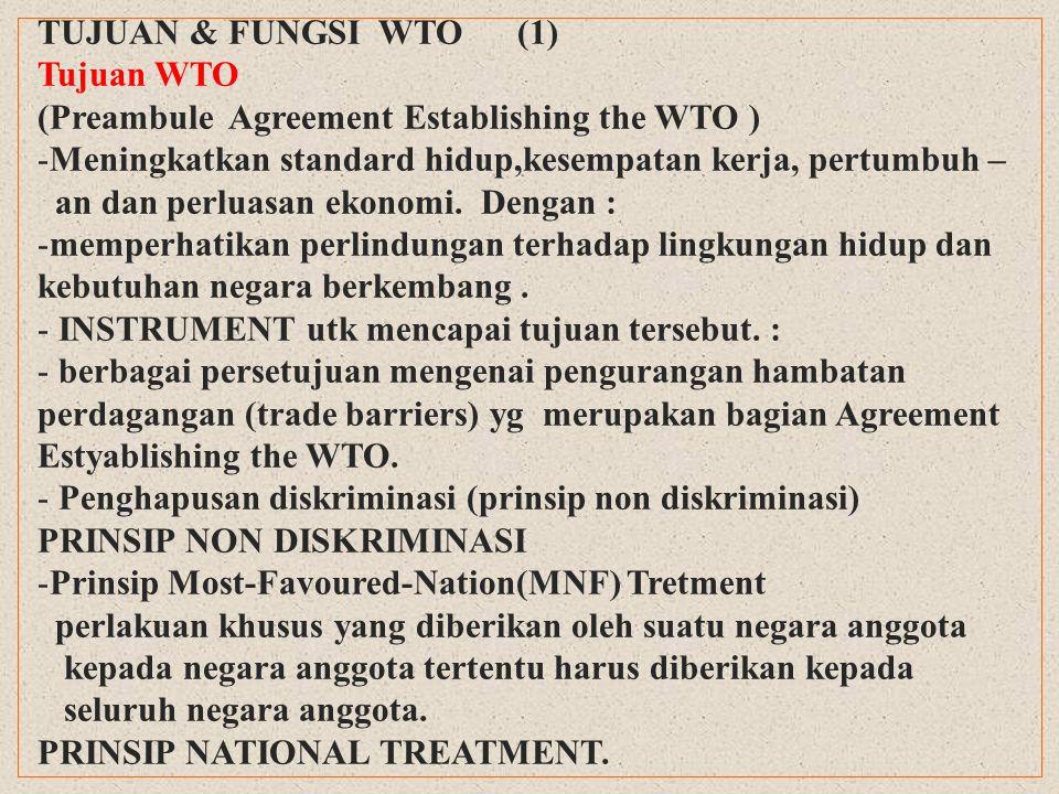 TUJUAN & FUNGSI WTO (1) Tujuan WTO. (Preambule Agreement Establishing the WTO ) Meningkatkan standard hidup,kesempatan kerja, pertumbuh –