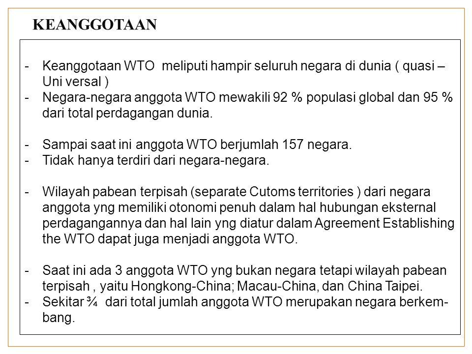 KEANGGOTAAN Keanggotaan WTO meliputi hampir seluruh negara di dunia ( quasi – Uni versal )