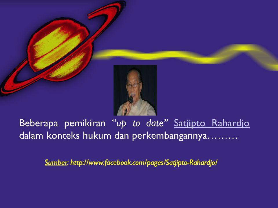 Sumber: http://www.facebook.com/pages/Satjipto-Rahardjo/