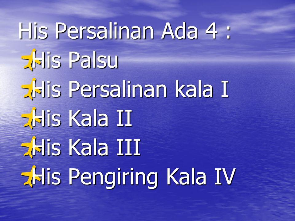 His Persalinan Ada 4 : His Palsu. His Persalinan kala I.