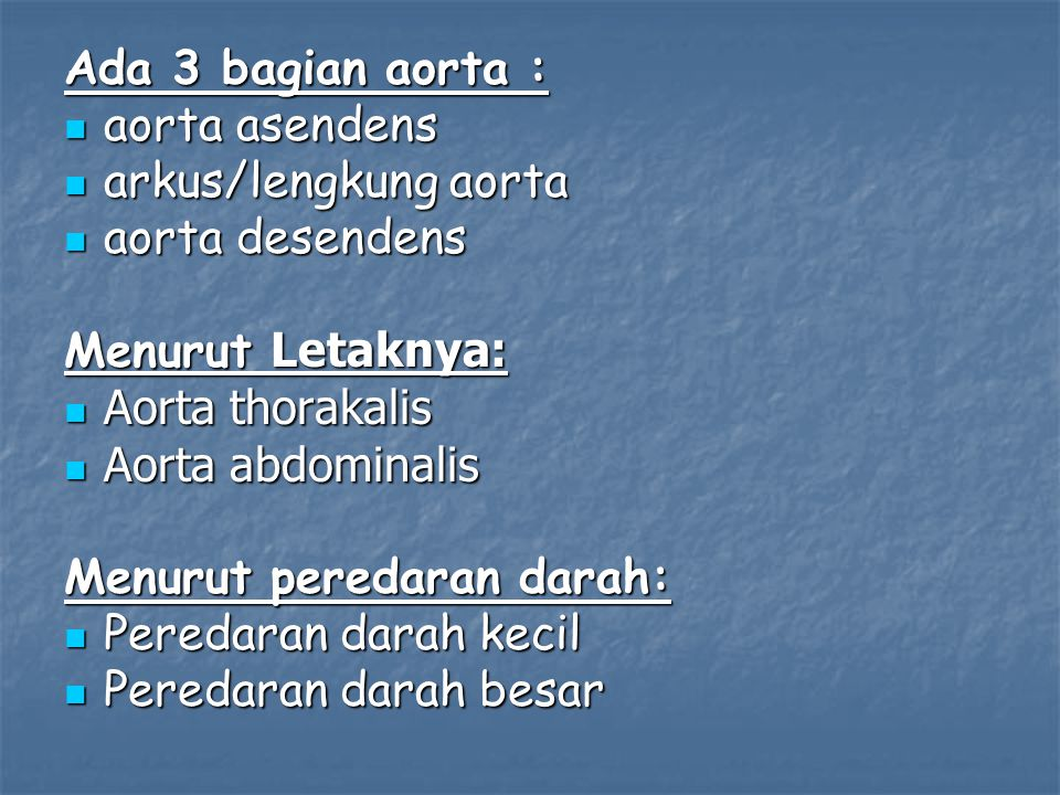 Ada 3 bagian aorta : aorta asendens. arkus/lengkung aorta. aorta desendens. Menurut Letaknya: Aorta thorakalis.