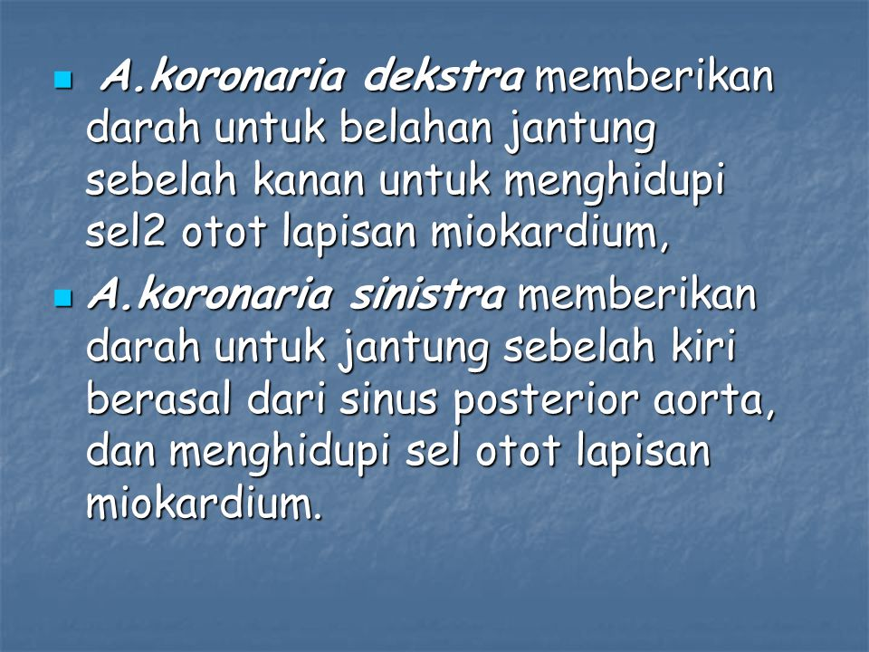 A.koronaria dekstra memberikan darah untuk belahan jantung sebelah kanan untuk menghidupi sel2 otot lapisan miokardium,