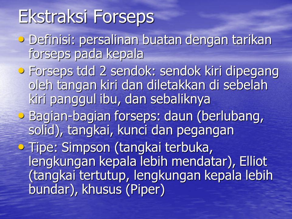 Ekstraksi Forseps Definisi: persalinan buatan dengan tarikan forseps pada kepala.