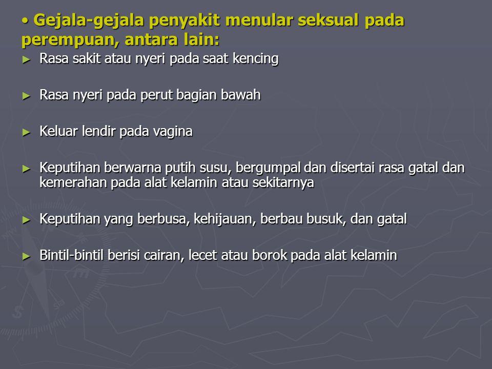 Gejala-gejala penyakit menular seksual pada perempuan, antara lain: