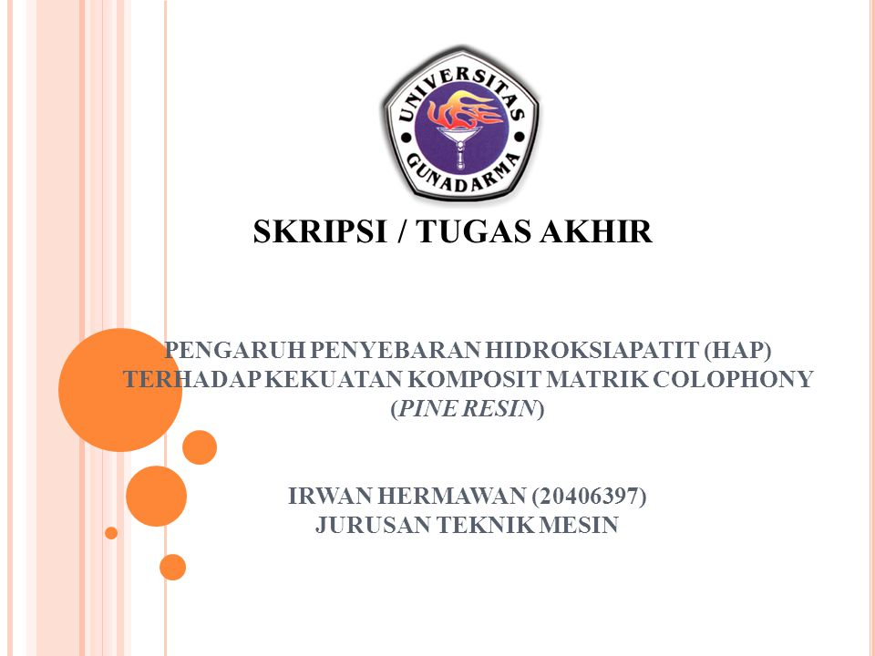 PENGARUH PENYEBARAN HIDROKSIAPATIT (HAP) TERHADAP KEKUATAN KOMPOSIT MATRIK COLOPHONY (PINE RESIN) IRWAN HERMAWAN (20406397) JURUSAN TEKNIK MESIN