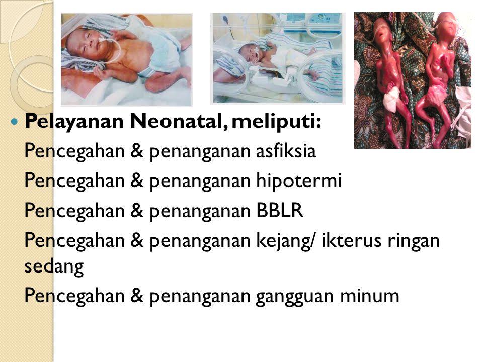 Lanjutan…. Pelayanan Neonatal, meliputi: Pencegahan & penanganan asfiksia. Pencegahan & penanganan hipotermi.