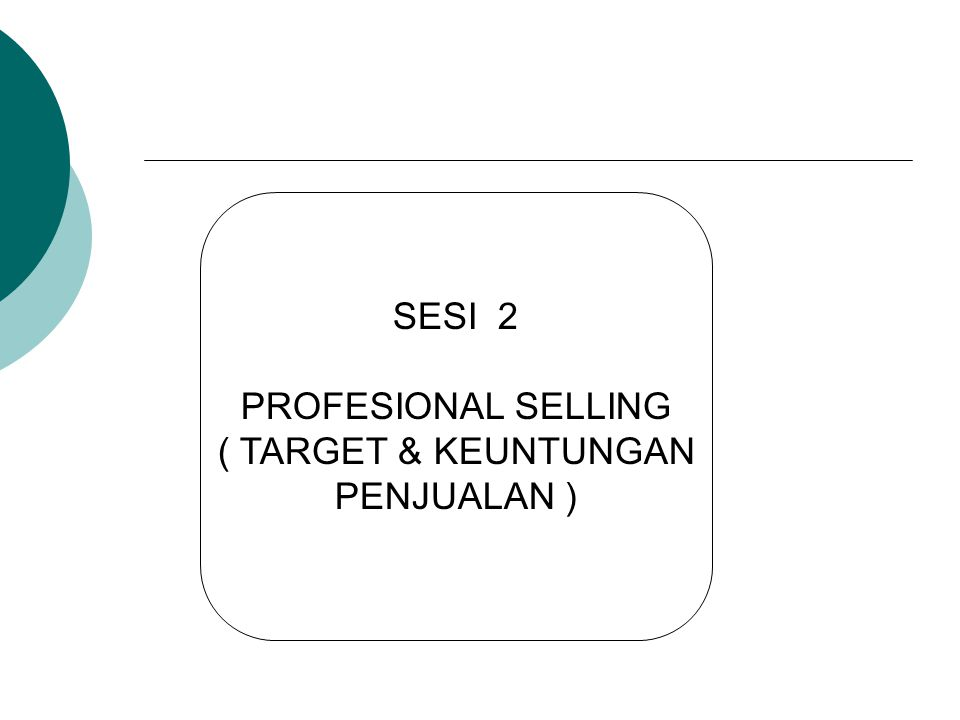 SESI 2 PROFESIONAL SELLING ( TARGET & KEUNTUNGAN PENJUALAN )