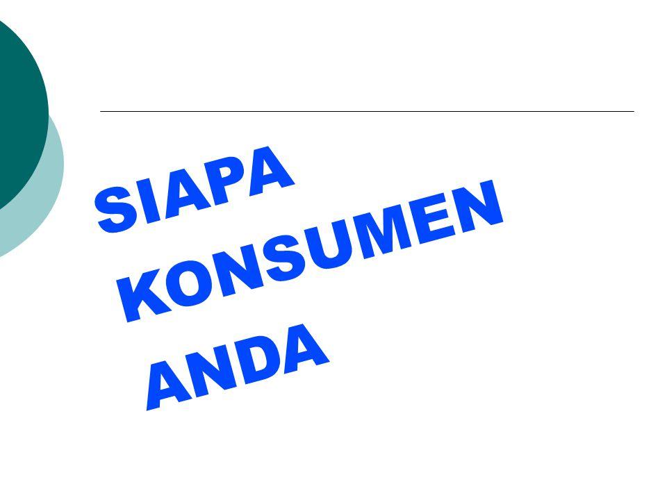 SIAPA KONSUMEN ANDA