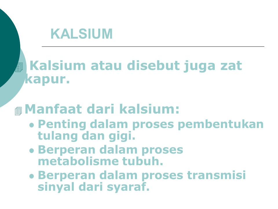 Kalsium atau disebut juga zat kapur.