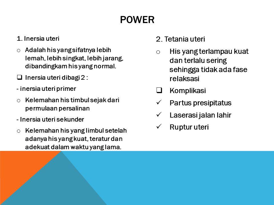 Power 1. Inersia uteri. Adalah his yang sifatnya lebih lemah, lebih singkat, lebih jarang, dibandingkam his yang normal.
