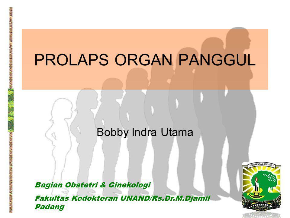 PROLAPS ORGAN PANGGUL Bobby Indra Utama Bagian Obstetri & Ginekologi