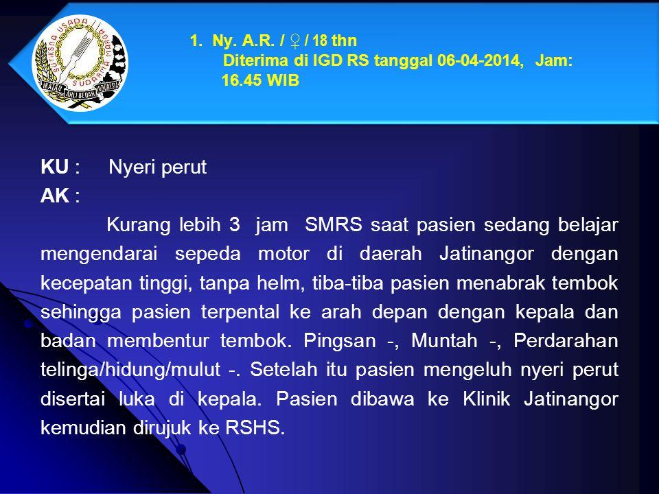 1. Ny. A. R. / ♀ / 18 thn. Diterima di IGD RS tanggal 06-04-2014, Jam: