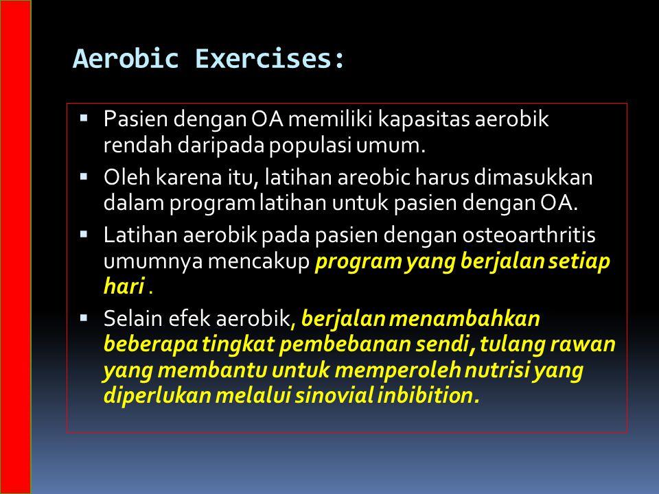Aerobic Exercises: Pasien dengan OA memiliki kapasitas aerobik rendah daripada populasi umum.